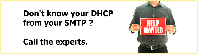 Don't know your DHCP from your SMTP ? Time to call in the experts.